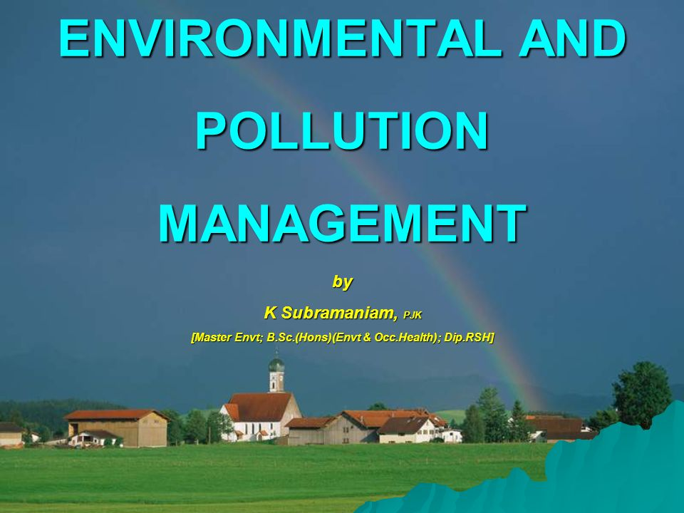 ENVIRONMENTAL AND POLLUTION MANAGEMENT by K Subramaniam, PJK [Master Envt; B.Sc.(Hons)(Envt & Occ.Health); Dip.RSH]